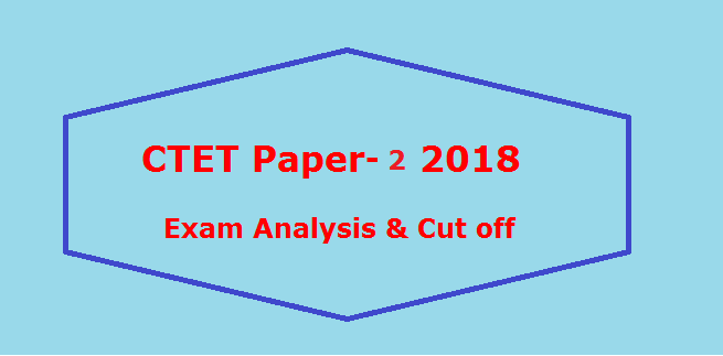 CTET Paper 2 Exam Analysis & Cut off 2018, Paper was Easy!
