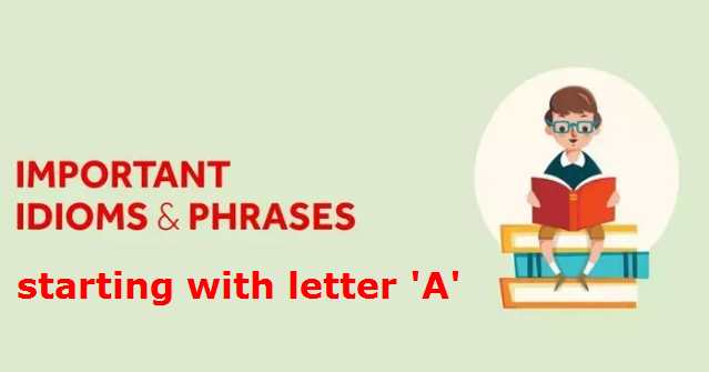 Important Idioms & Phrases starting with letter 'A'